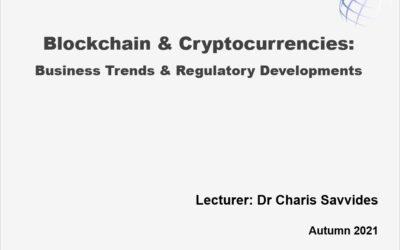 Blockchain & Cryptocurrencies – Business Trends & Regulatory Developments – Dr. Charis Savvides (Autumn 2021)